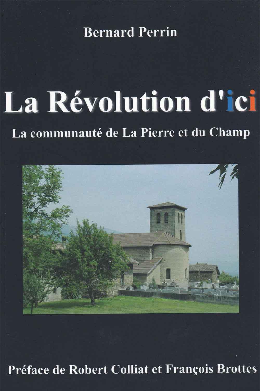 La révolution d'ici, la communauté de LA Pierre et du Champ par Bernard Perrin